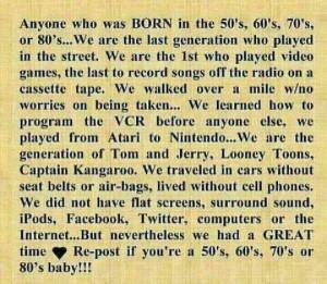 Born in the 50, 60, 70 & 80's.