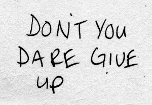 Don't You Dare Give Up – Love Quote