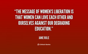The message of women's liberation is that women can love each other ...