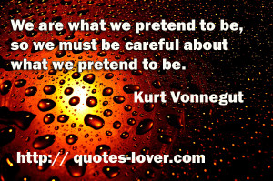 are-what-we-pretend-to-be-so-we-must-be-careful-about-what-we-pretend ...