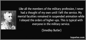 ... is typical with everyone in the military service. - Smedley Butler