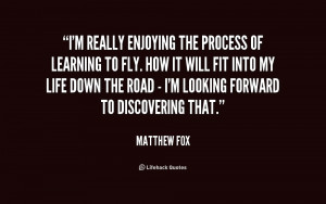 quote-Matthew-Fox-im-really-enjoying-the-process-of-learning-159362 ...