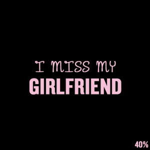 "Short Love Quotes 31: ""I miss my GIRLFRIEND"""