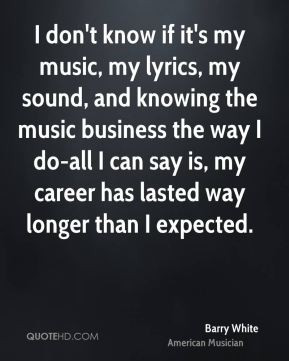 Barry White - I don't know if it's my music, my lyrics, my sound, and ...