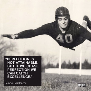 ... perfection we can catch excellence.
