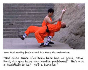 How Karl really feels about his Kung Fu instructor: