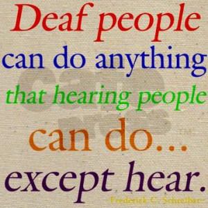 ... Dead people can do anything that hearing people can do expect hear
