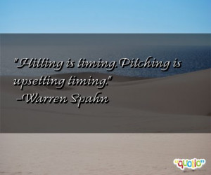 Hitting is timing . Pitching is upsetting timing.