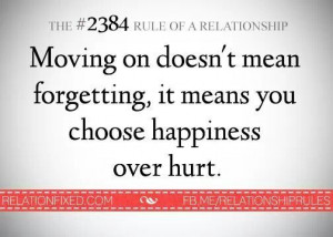 moving on doesn't mean forgetting, it means you chose happiness over ...