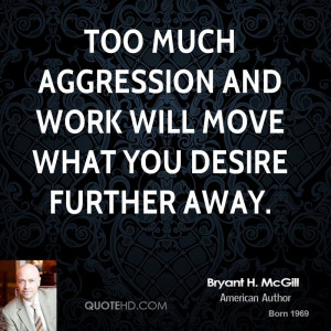 Too much aggression and work will move what you desire further away.