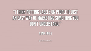 think putting labels on people is just an easy way of marketing ...