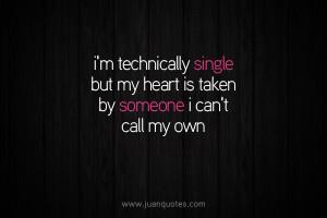 Im Single But My Heart Is Taken I'm technically single but my