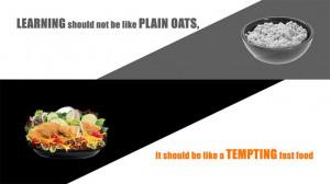 ... be like plain oats, it should be like a tempting fast food.: Fast Food