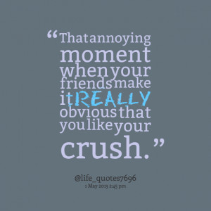 Quotes Picture: that annoying moment when your friends make it really ...