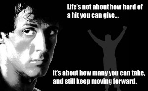Life's not about how hard of a hit you can give... it's about how many ...