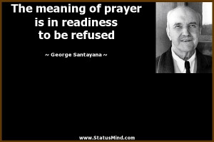 ... in readiness to be refused - George Santayana Quotes - StatusMind.com