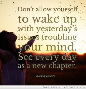 ... your mind. See every day as a new chapter. #hope #quotes #sayings