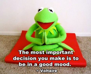 ... most important decision you make is to be in a good mood. Muppet Love