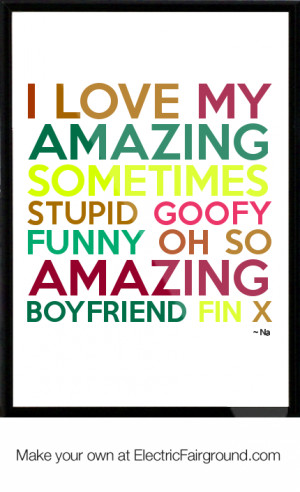 Amazing Funny Love Quotes : Love My Amazing Boyfriend Quotes Na framed quote