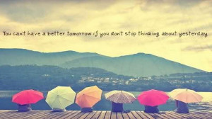 You can't have a better tomorrow...