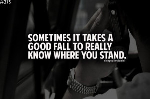 Sometimes it takes a really good fall to know where you stand.