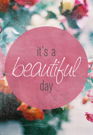 monday-quote-its-a-beautiful-day