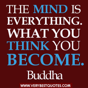 ... thinking Buddha Quotes - The mind is everything. What you think you