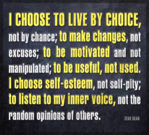 choose to live by choice, not by chance; to make changes, not ...