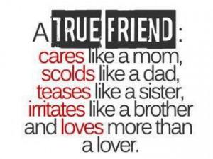 True Friend: Cares like a mom, scolds like a dad, teases like a sister ...