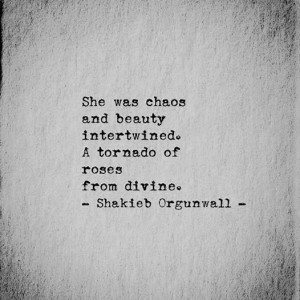 She was chaos and beauty intertwined...