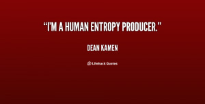 quote Dean Kamen im a human entropy producer 21285 png