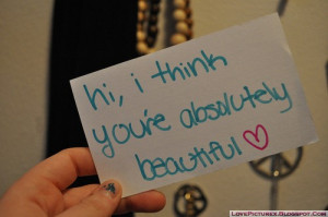 saying, hi I think you are absolutely beautiful