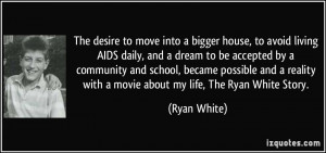 ... reality with a movie about my life, The Ryan White Story. - Ryan White