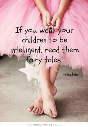 ... children to be intelligent, read them fairy tales Picture Quote #1