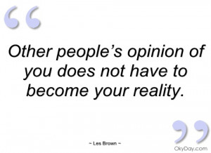 other people's opinion of you does not les brown