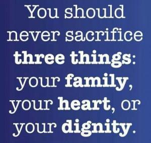 Never sacrifice family, heart, dignity