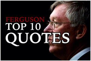 Top 10 Sir Alex Ferguson Quotes Number 1 is truly LEGENDARY See them ...