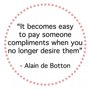 ... Easy To Pay Someone Compliments When You No Longer Desire Them