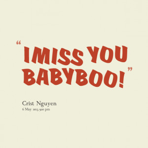 Quotes Picture: i miss you baby boo!