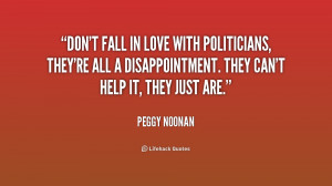 quote-Peggy-Noonan-dont-fall-in-love-with-politicians-theyre-234477 ...