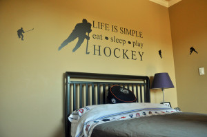 ... definitely decorated with hockey in mind. Eat, Sleep and Play Hockey