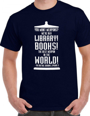 Dr. Who quotes sayings about books libraries weapons inspirational tee ...