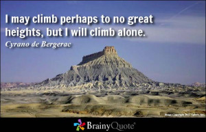 may climb perhaps to no great heights, but I will climb alone.
