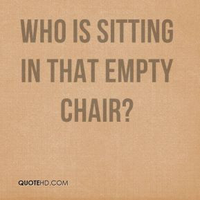 Empty Chair Quotes