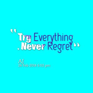 Quotes Picture: try everything never regret