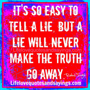 Tired Of Lies Quotes And Sayings It's so easy to tell a lie.