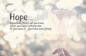 ... when you have nothing else if you have it you have everything hope