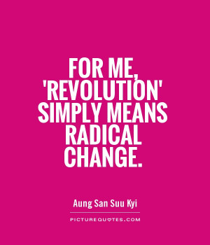 For me, 'revolution' simply means radical change. Picture Quote #1