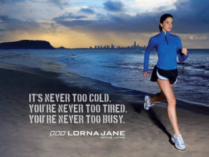 ... : It's never too cold. You're never too tired. You're never too busy