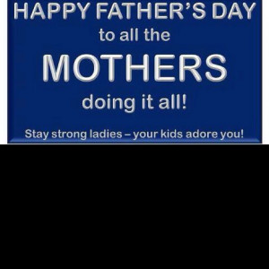 always tell my fellow single mommy's happy fathers day. Cause by God ...